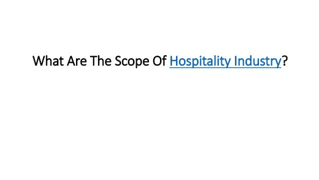 What Are The Scope Of Hospitality Industry?