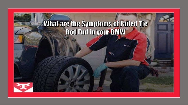 What are the Symptoms of Failed Tie Rod End in your BMW