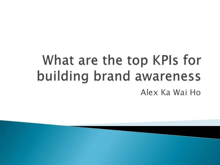 What are the top KPIs for building brand awareness<br />Alex Ka Wai Ho<br />