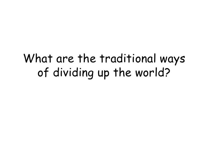 What are the traditional ways of dividing up the world?<br />