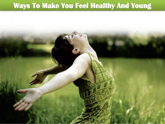 Ways To Make You Feel Healthy And Young