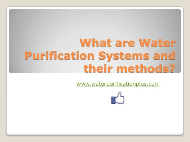 What are Water Purification Systems and their methods? www.waterpurificationplus.com