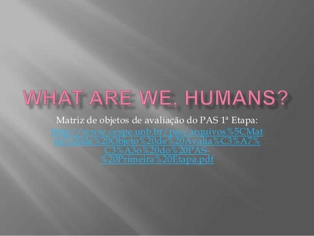 Matriz de objetos de avaliação do PAS 1ª Etapa: http://www.cespe.unb.br/pas/arquivos%5CMat riz%20de%20Objeto%20de%20Avalia...