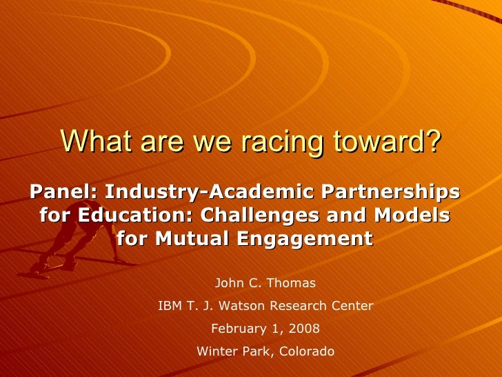 What are we racing toward? Panel: Industry-Academic Partnerships for Education: Challenges and Models for Mutual Engagemen...
