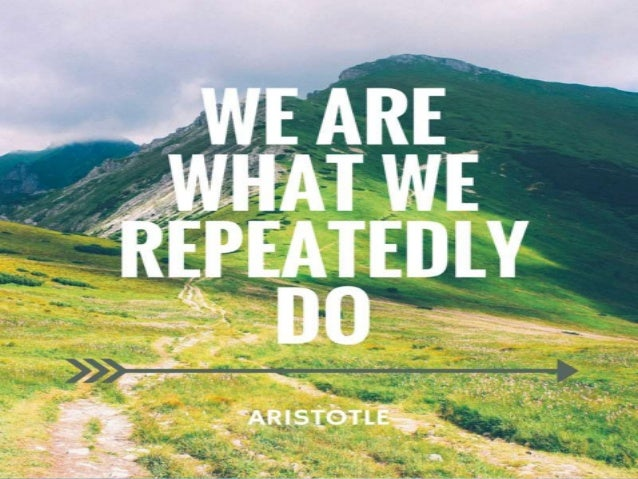 What Are What We Repeatedly Do
