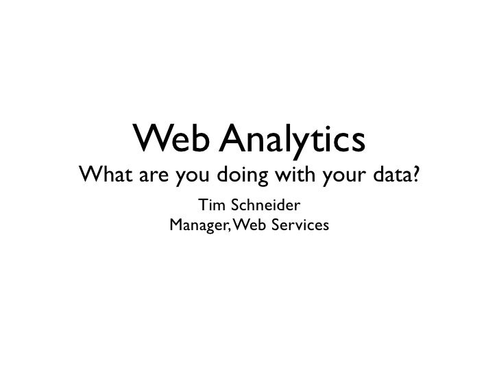 Web Analytics What are you doing with your data?             Tim Schneider          Manager, Web Services