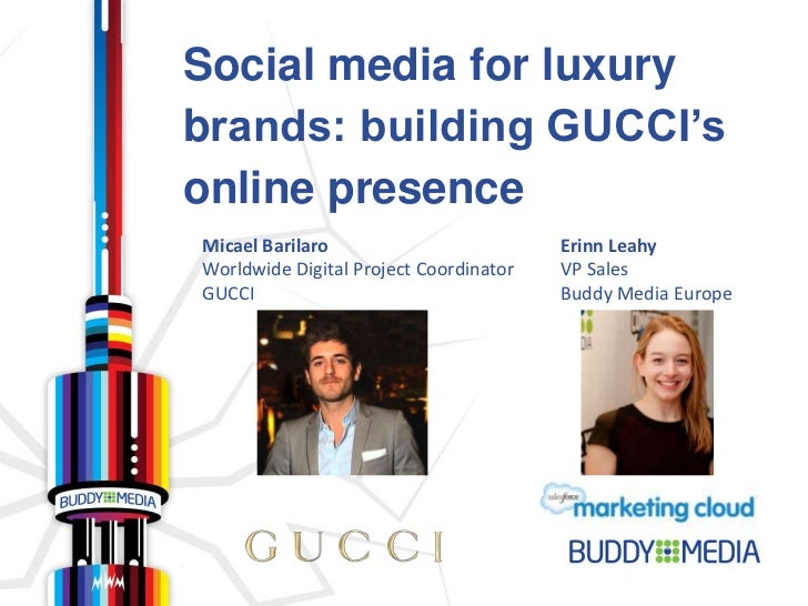 Social media for luxurybrands: building GUCCI'sonline presenceMicael Barilaro                         Erinn LeahyWorldwide...
