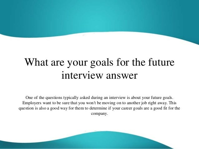 What Are Your Goals For The Future Interview Answer One Of The Questions  Typically Asked During ...