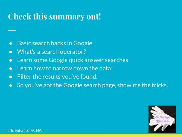 Check this summary out! ● Basic search hacks in Google. ● What's a search operator? ● Learn some Google quick answer searc...
