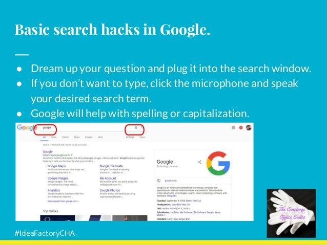 Basic search hacks in Google. ● Dream up your question and plug it into the search window. ● If you don't want to type, cl...