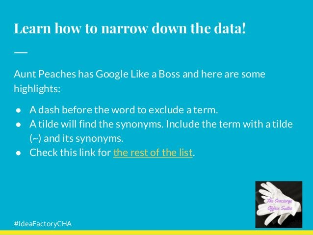 Learn how to narrow down the data! Aunt Peaches has Google Like a Boss and here are some highlights: ● A dash before the w...