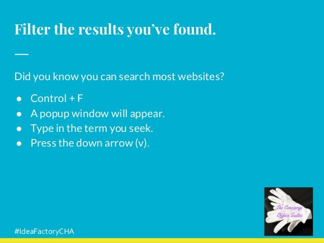 Filter the results you've found. Did you know you can search most websites? ● Control + F ● A popup window will appear. ● ...