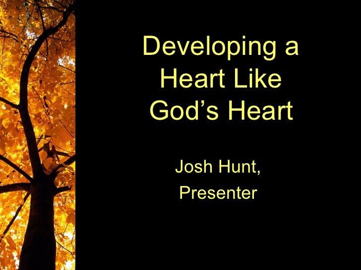 Developing a Heart LikeGod's Heart  Josh Hunt,  Presenter