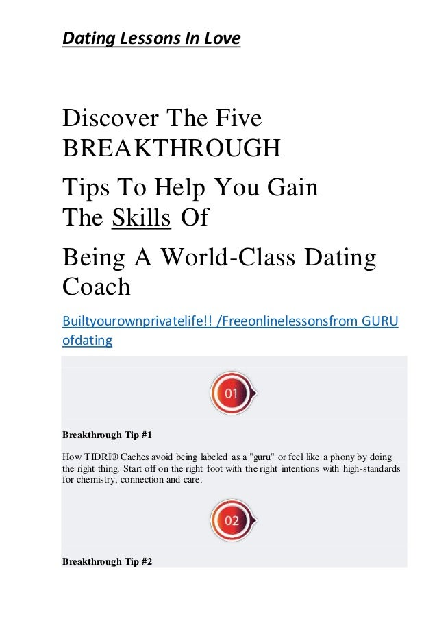 Dating Lessons In Love Discover The Five BREAKTHROUGH Tips To Help You Gain The Skills Of Being A World-Class Dating Coach...