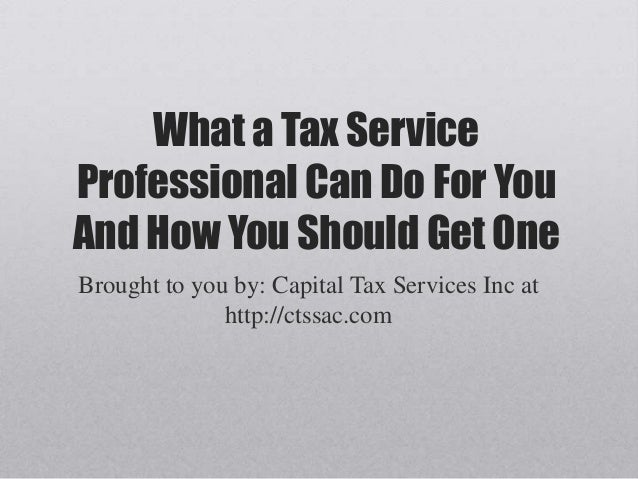 What a Tax Service Professional Can Do For You And How You Should Get One Brought to you by: Capital Tax Services Inc at h...