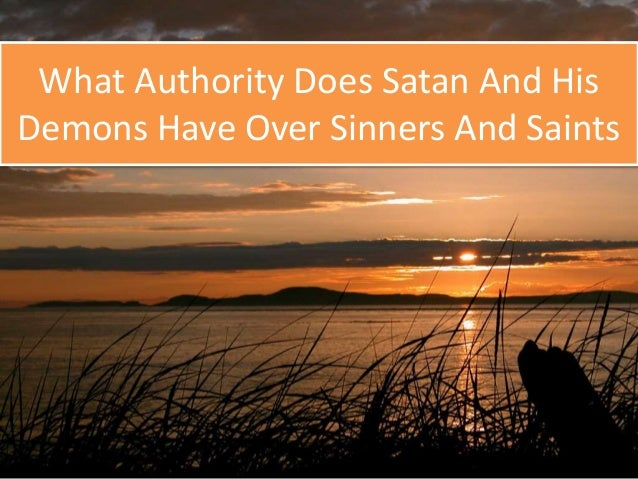 What Authority Does Satan And His  Demons Have Over Sinners And Saints