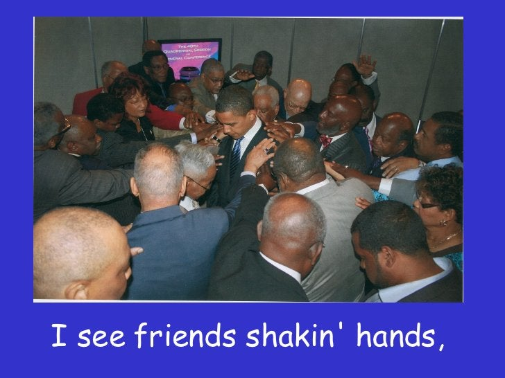 I see friends shakin' hands,
