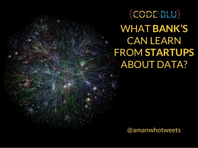 WHAT BANK'S CAN LEARN FROM STARTUPS ABOUT DATA? @amanwhotweets