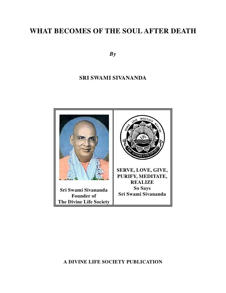 WHAT BECOMES OF THE SOUL AFTER DEATH                               By                   SRI SWAMI SIVANANDA               ...