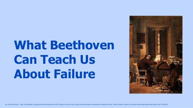 What Beethoven Can Teach Us About Failure By Carl Schloesser - http://fi.wikipedia.org/wiki/Kuva:Beethovenhome.JPG (origin...