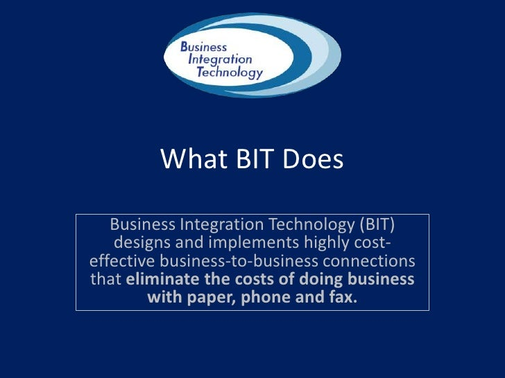 What BIT Does<br />Business Integration Technology (BIT) designs and implements highly cost-effective business-to-business...