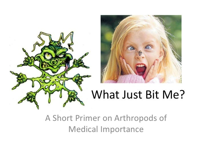What Just Bit Me?A Short Primer on Arthropods of      Medical Importance