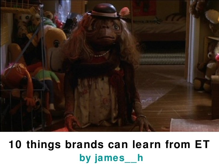 10 things brands can learn from ET   by  james__h