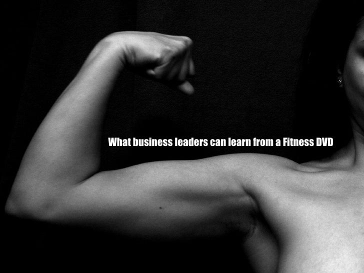 What business leaders can learn from a Fitness DVD