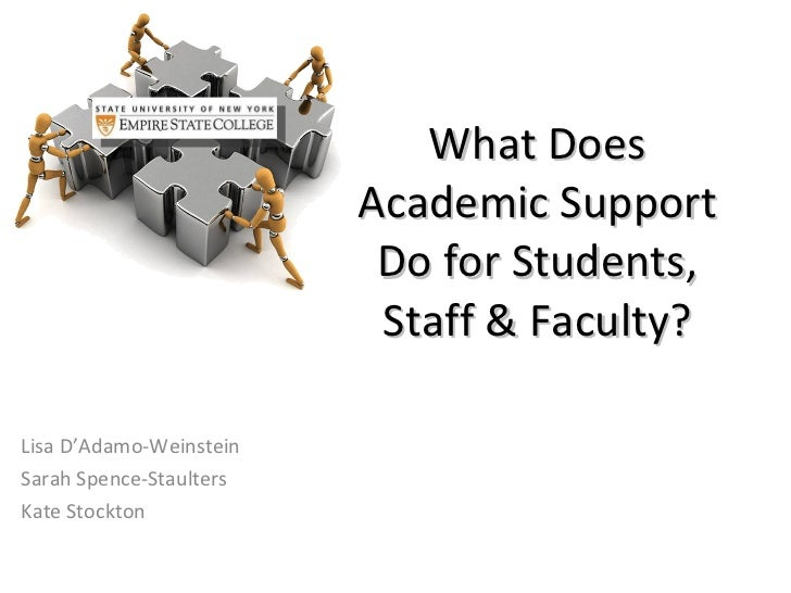 What Does Academic Support Do for Students, Staff & Faculty? Lisa D'Adamo-Weinstein Sarah Spence-Staulters Kate Stockton
