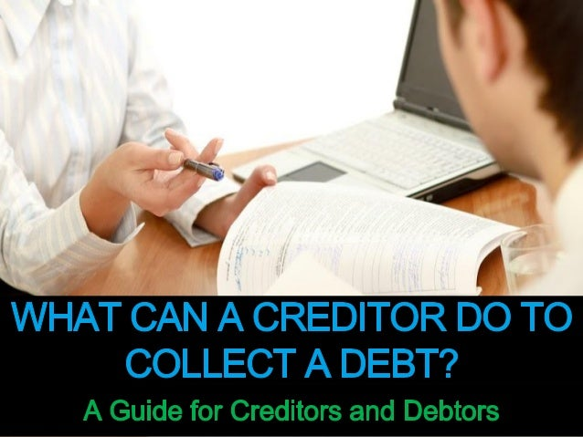 What Can A Creditor Do to Collect a Debt?