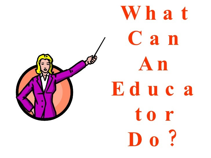 What Can An Educator Do?
