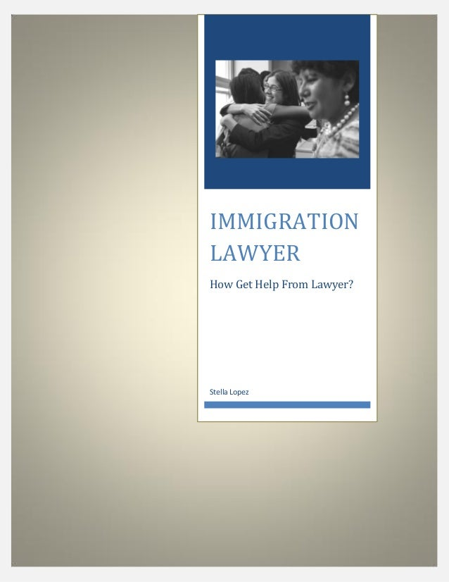 IMMIGRATION LAWYER How Get Help From Lawyer? Stella Lopez