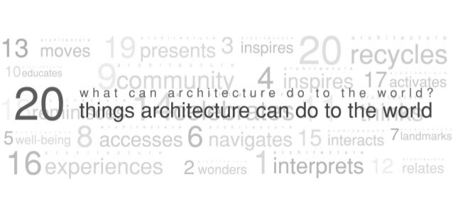 What Can Architecture Do To The World? 20 Things That Architecture Can Do to The World