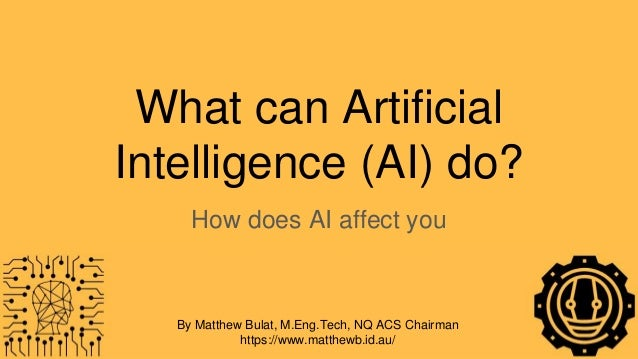 What can Artificial Intelligence (AI) do? How does AI affect you By Matthew Bulat, M.Eng.Tech, NQ ACS Chairman https://www...