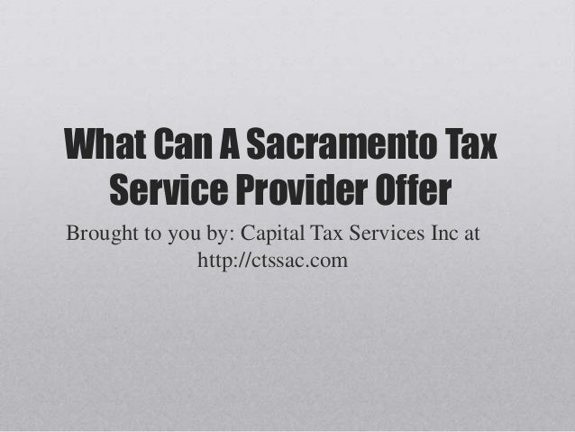 What Can A Sacramento Tax Service Provider Offer Brought to you by: Capital Tax Services Inc at http://ctssac.com
