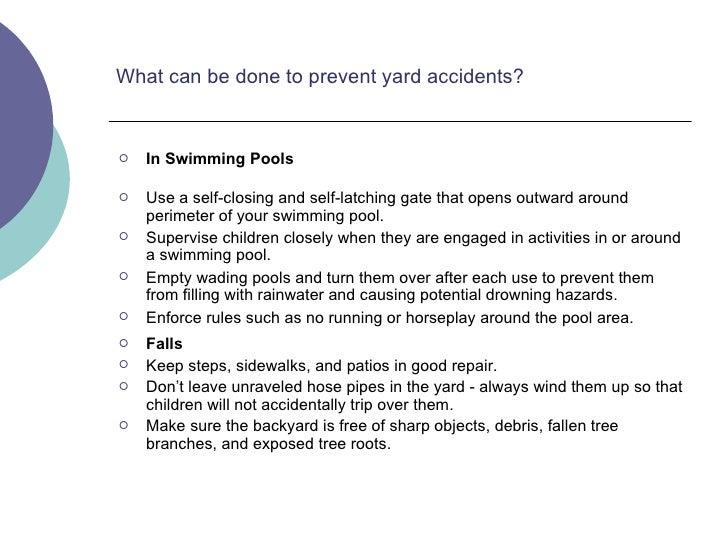 What can be done to prevent yard accidents?  <ul><li>In Swimming Pools </li></ul><ul><li>Use a self-closing and self-latch...