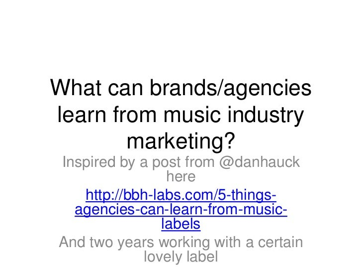What can brands/agencies learn from music industry marketing?<br />Inspired by a post from @danhauck here<br />http://bbh-...