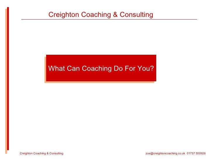 What Can Coaching Do For You? Creighton Coaching & Consulting