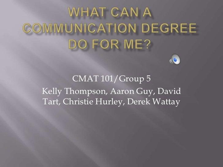 CMAT 101/Group 5Kelly Thompson, Aaron Guy, DavidTart, Christie Hurley, Derek Wattay