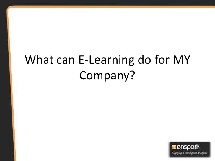 What can E-Learning do for MY         Company?