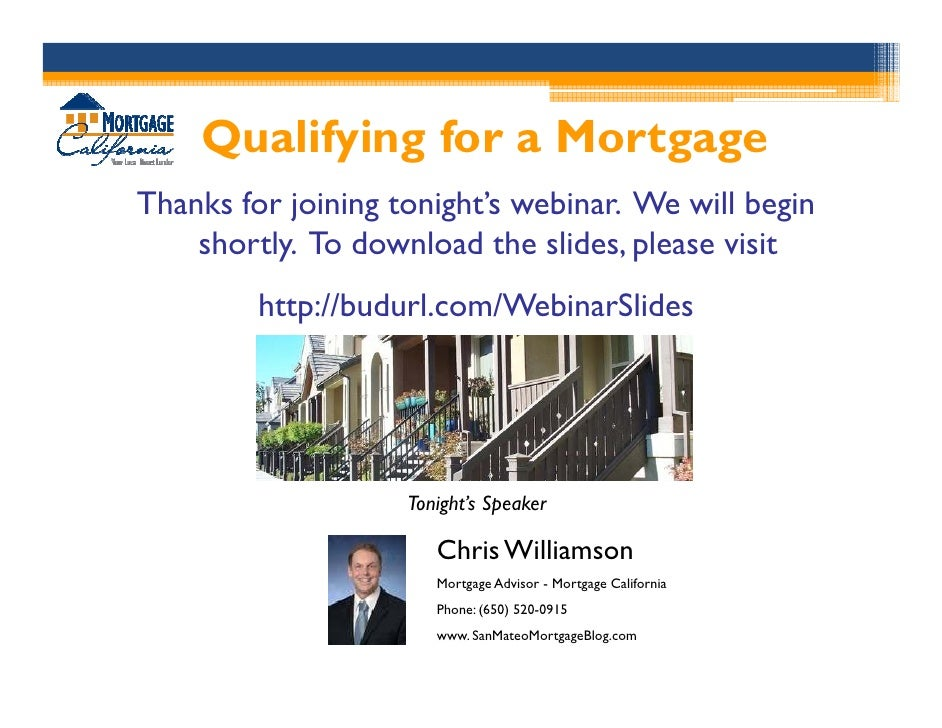 Qualifying for a Mortgage Thanks for joining tonight's webinar. We will begin     shortly. To download the slides, please ...