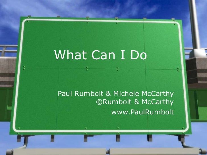 What Can I Do Paul Rumbolt & Michele McCarthy ©Rumbolt & McCarthy www.PaulRumbolt
