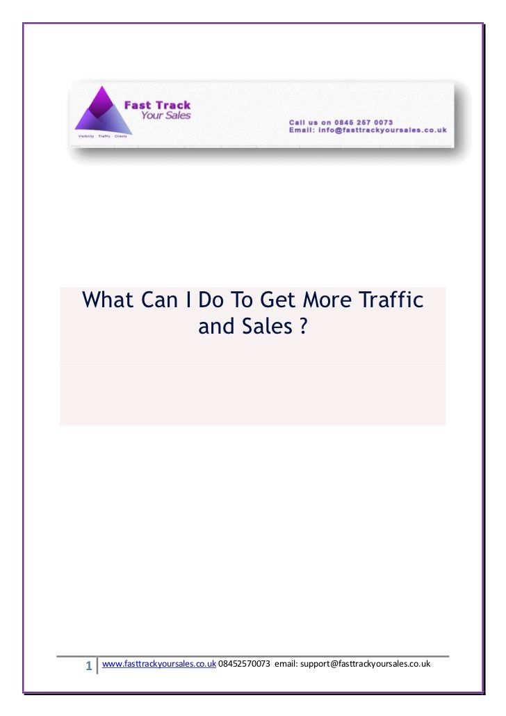 What Can I Do To Get More Traffic           and Sales ?1   www.fasttrackyoursales.co.uk 08452570073 email: support@fasttra...