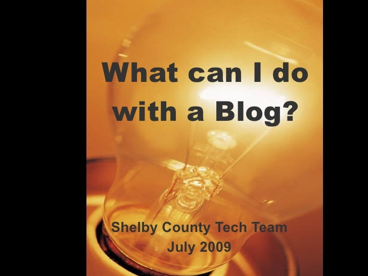 What can I do with a Blog?    Shelby County Tech Team         July 2009