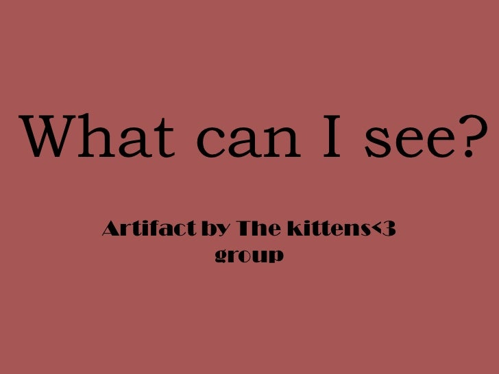 What can I see?  Artifact by The kittens<3            group