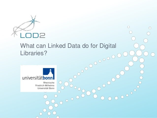What can Linked Data do for Digital Libraries? Sören Auer