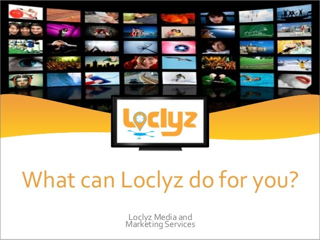What can Loclyz do for you? Loclyz Media and Marketing Services