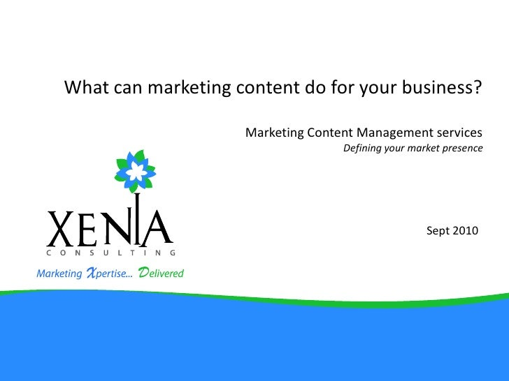 What can marketing content do for your business?Marketing Content Management services<br />Defining your market presence<b...