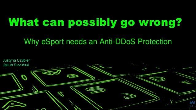 What can possibly go wrong? Why eSport needs an AntiDDoS