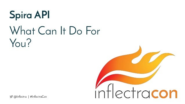 Spira API What Can It Do For You? @Inflectra | #InflectraCon